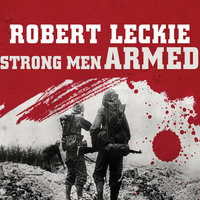 Strong Men Armed: The United States Marines Against Japan - Robert Leckie