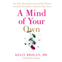 A Mind of Your Own - Dr. Kelly Brogan
