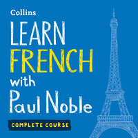 Learn French with Paul Noble – Complete Course: French made easy with your bestselling personal language coach - Paul Noble