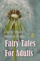 Fairy Tales for Adults Volume 5 - Oscar Wilde,Beatrix Potter