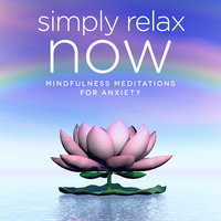 Simply Relax NOW - Mindfulness Meditations for Anxiety and Stress Release - Nicola Haslett,Samantha Redgrave-Hogg