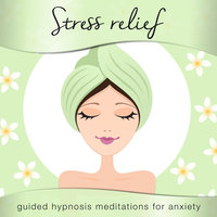 Stress Relief for Women - Guided Hypnosis Meditations for Anxiety - Nicola Haslett,Samantha Redgrave-Hogg