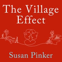 The Village Effect: How Face-to-Face Contact Can Make Us Healthier, Happier, and Smarter - Susan Pinker