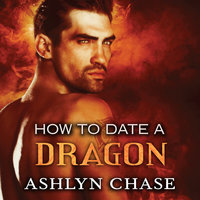 How to Date a Dragon - Ashlyn Chase