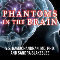 Phantoms in the Brain: Probing the Mysteries of the Human Mind - Sandra Blakeslee, V.S. Ramachandran