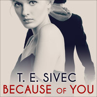 Because of You - T.E. Sivec