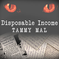 Disposable Income: A True Story of Sex, Greed and Im-purr-fect Murder - Tammy Mal