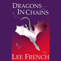 Dragons in Chains - Lee French