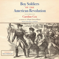 Boy Soldiers of the American Revolution - Caroline Cox