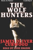 The Wolf Hunters - James Oliver Curwood