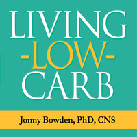 Living Low Carb: Controlled-Carbohydrate Eating for Long-Term Weight Loss - Jonny Bowden