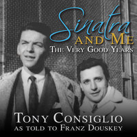 Sinatra and Me: The Very Good Years - Franz Douskey,Tony Consiglio
