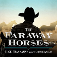 The Faraway Horses: The Adventures and Wisdom of America's Most Renowned Horsemen - William Reynolds,Buck Brannaman