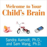 Welcome to Your Child's Brain: How the Mind Grows from Conception to College - Sam Wang,Sandra Aamodt