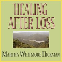 Healing After Loss: Daily Meditations for Working Through Grief - Martha Whitmore Hickman