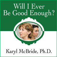 Will I Ever Be Good Enough?: Healing the Daughters of Narcissistic Mothers - Karyl McBride