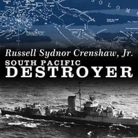 South Pacific Destroyer: The Battle for the Solomons from Savo Island to Vella Gulf - Russell Sydnor Crenshaw