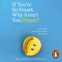 If You're So Smart, Why Aren't You Happy? - Raj Raghunathan
