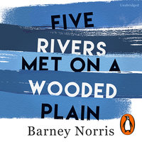 Five Rivers Met on a Wooded Plain - Barney Norris