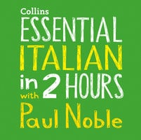 Essential Italian in 2 hours with Paul Noble - Paul Noble