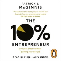 The 10% Entrepreneur: Live Your Dream Without Quitting Your Day Job - Patrick J. McGinnis