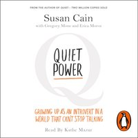 Quiet Power: Growing Up as an Introvert in a World That Can't Stop Talking - Susan Cain