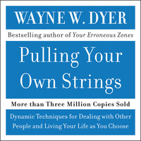 Pulling Your Own Strings - Wayne W. Dyer