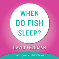 When Do Fish Sleep and Other Imponderables - David Feldman