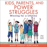 Kids, Parents, and Power Struggles - Mary Sheedy Kurcinka