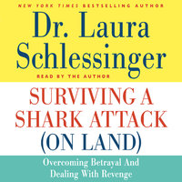 Surviving a Shark Attack (On Land) - Dr. Laura Schlessinger