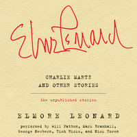 Charlie Martz and Other Stories - Elmore Leonard
