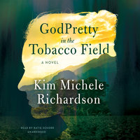 GodPretty in the Tobacco Field - Kim Michele Richardson