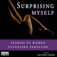 Surprising Myself - Stories of Women Fulfilling Fantasies - Matthew Cooper