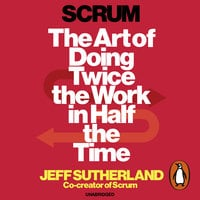 Scrum: The Art of Doing Twice the Work in Half the Time - Jeff Sutherland,J.J. Sutherland