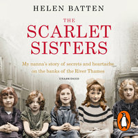 The Scarlet Sisters: My nanna's story of secrets and heartache on the banks of the River Thames - Helen Batten
