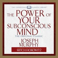 The Power of Your Subconscious Mind - Joseph Murphy,Mitch Horowitz