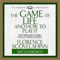 The Game of Life and How to Play It: The Timeless Classic on Successful Living (Abridged) - Mitch Horowitz,Florence Scovel Shinn