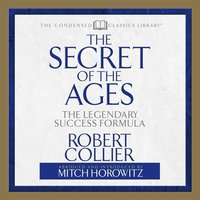 Secret of the Ages: The Legendary Success Formula - Mitch Horowitz, Robert Collier