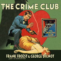 The Crime Club - Frank Froest,George Dilnot