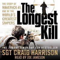 The Longest Kill: The Story of Maverick 41, One of the World's Greatest Snipers - Craig Harrison