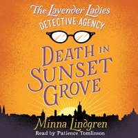 The Lavender Ladies Detective Agency: Death in Sunset Grove - Minna Lindgren