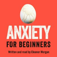 Anxiety for Beginners - Eleanor Morgan
