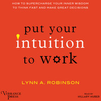 Put Your Intuition to Work - Lynn A. Robinson