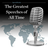 The Greatest Speeches of All Time - SpeechWorks