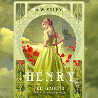 Henry, the Gaoler - A.W. Exley