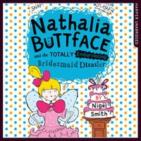 Nathalia Buttface and the Totally Embarrassing Bridesmaid Disaster - Nigel Smith
