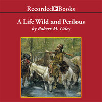 A Life Wild and Perilous - Robert M. Utley