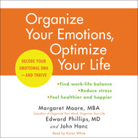 Organize Your Emotions, Optimize Your Life - Margaret Moore,John Hanc,Edward Phillips (M.D.)