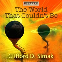 The World That Couldn't Be - Clifford D. Simak
