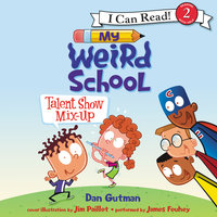 My Weird School: Talent Show Mix-Up - Dan Gutman